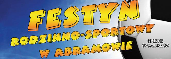 Zapraszamy na Festyn Rodzinno - Sportowy w Abramowie