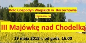 Koło Gospodyń Wiejskich w Borzechowie zaprasza na III Majówkę nad Chodelką