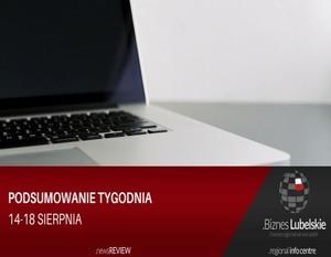 BIZNES LUBELSKIE - PODSUMOWANIE TYGODNIA - 14-18 SIERPNIA
