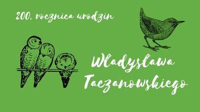 200. rocznica urodzin Władysława Taczanowskiego