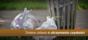 Zmiana ustawy o utrzymaniu czystości i porządku w gminach