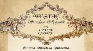 """ZAPROSZENIE: na Gminne Czytanie 2017 """"Wesela"""" S. Wyspiańskiego"""