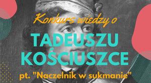 ZAPROSZENIE: do konkursu wiedzy o Tadeuszu Kościuszce