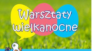 """ZAPROSZENIE: na Warsztaty Wielkanocne w ramach programu """"Od juniora do seniora"""""""