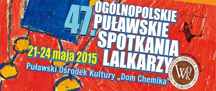 47. Ogólnopolskie Puławskie Spotkania Lalkarzy 21-24 maja