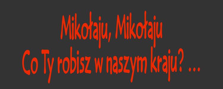 """""""Mikołaju, Mikołaju co Ty robisz w naszym kraju..."""""""