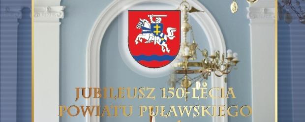 Jubileusz 150-lecia Powiatu Puławskiego - 9 czerwca 2017 roku, godz. 16.00, Sala Kongresowa Pałacu Czartoryskich w Puławach