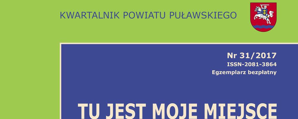 """Kwartalnik Powiatu Puławskiego """"Tu jest moje miejsce"""" 31/2017"""