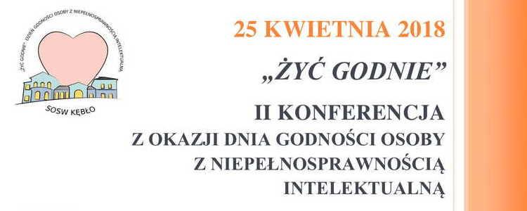 """""""Żyć godnie"""" II Konferencja z okazji Dnia Godności Osoby  z Niepełnosprawnością Intelektualną"""