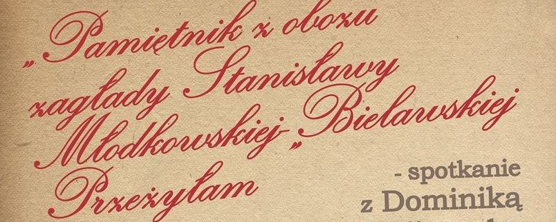 """Spotkanie z rodzinną historią """"Przeżyłam. Pamiętnik z obozu zagłady Stanisławy Młodkowskiej-Bielawskiej"""""""