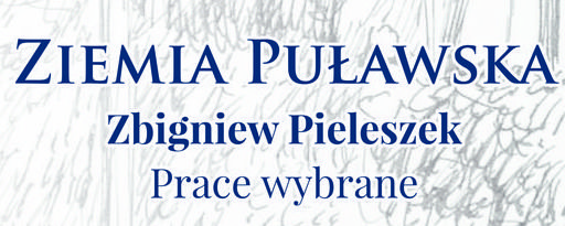 Ziemia Puławska. Zbigniew Pieleszek - Prace wybrane