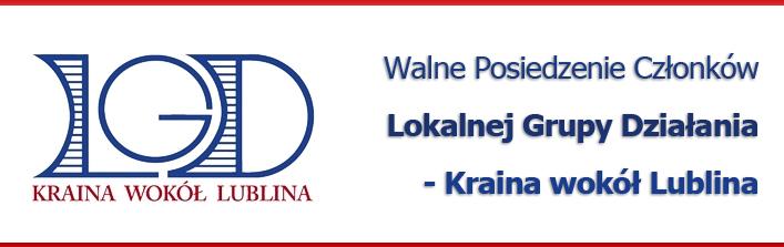 Walne Posiedzenie Członków Lokalnej Grupy Działania - Kraina wokół Lublina