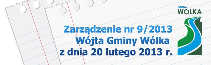 Zarządzenia Nr 9.2013 Wójta Gminy Wólka  z dnia 20 lutego 2013 r.