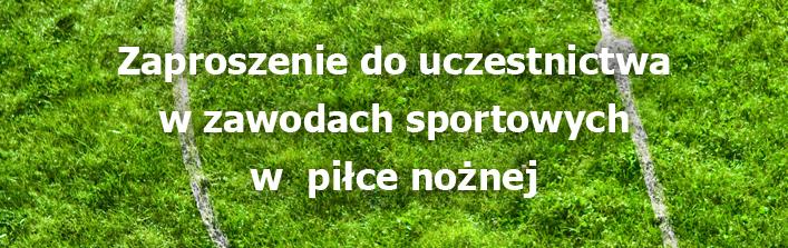 Zaproszenie do uczestnictwa w zawodach sportowych w  piłce nożnej 2013