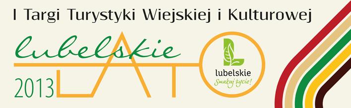 """I Targi Turystyki Wiejskiej i Kulturowej """"Lubelskie Lato 2013"""""""