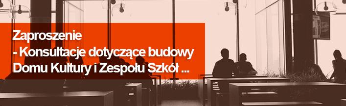 Zaproszenie - Konsultacje dotyczące budowy Domu Kultury i Zespołu Szkół ...