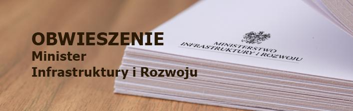 Obwieszenie - Minister Infrastruktury i Rozwoju.