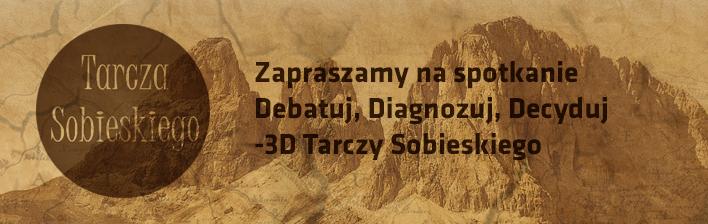 Zapraszamy na spotkanie Debatuj, Diagnozuj, Decyduj - 3D Tarczy Sobieskiego - 02.12.2014r