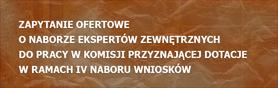 Zapytanie ofertowe o naborze ekspertów zewnętrznych do pracy w Komisji Przyznającej Dotacje w ramach IV naboru wniosków