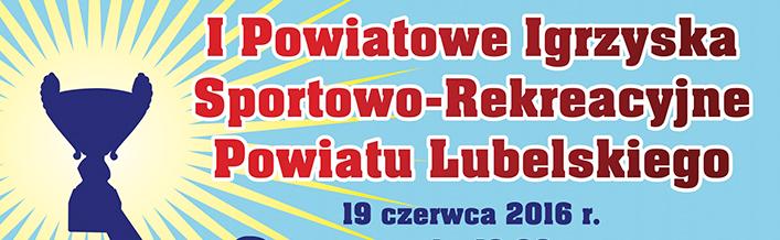 I Powiatowe Igrzyska Sportowo - Rekreacyjne Powiatu Lubelskiego