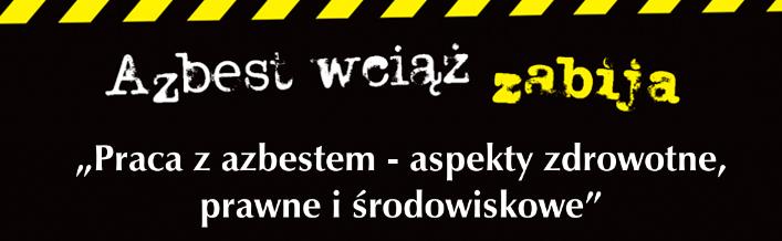 """Zaproszenie na konferencje """"Praca z azbestem – aspekty zdrowotne, prawne i środowiskowe""""."""