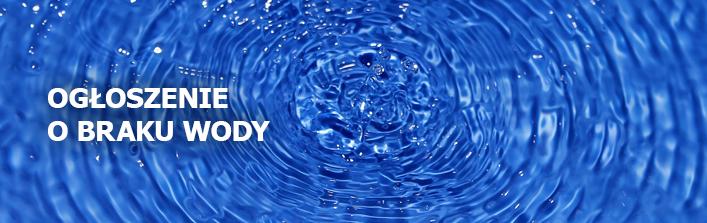 Ogłoszenie o braku wody w dniu 13.06.2017 r.