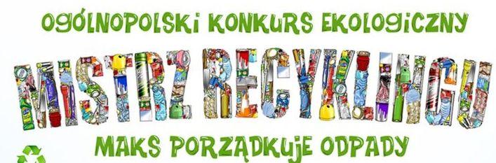 Ogólnopolski Konkurs Ekologiczny Mistrz Recyklingu VI edycja