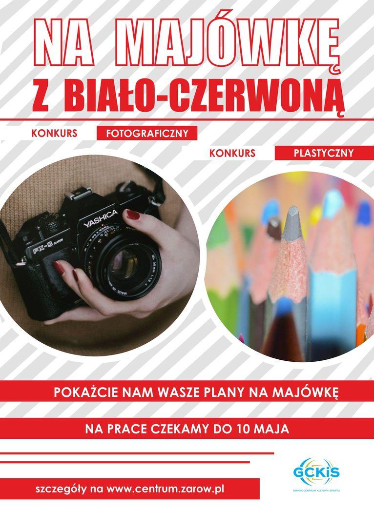 plakat Majówka Żarów NA MAJÓWKE Z BIAŁO-CZERWONĄ KONKURS FOTOGRAFICZNY KONKURS PLASTYCZNY  POKAŻCIE NAM WASZE PLANY NA MAJÓWKĘ NA PRACE CZEKAMY DO 10 MAJA szczegóły na www.centrum.zarow.pl