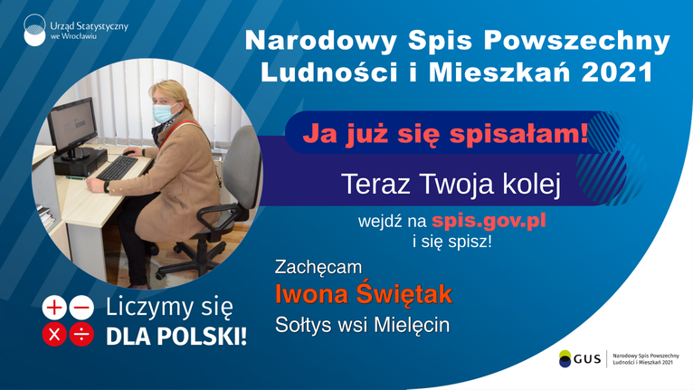 Baner spis sołtys Mielęcina  - Urząd Statystyczny Narodowy Spis Powszechny Ludności i Mieszkań 2021 we Wrocławiu Ja już się spisałam! Teraz Twoja kolej wejdź na spis.gov.pl i się spisz! Zachęcam Iwona Świętak Liczymy się + X + DLA POLSKI! Sołtys wsi Mielęcin GUS Narodowy Spis Powszechny Ludności i Mieszkań 2021