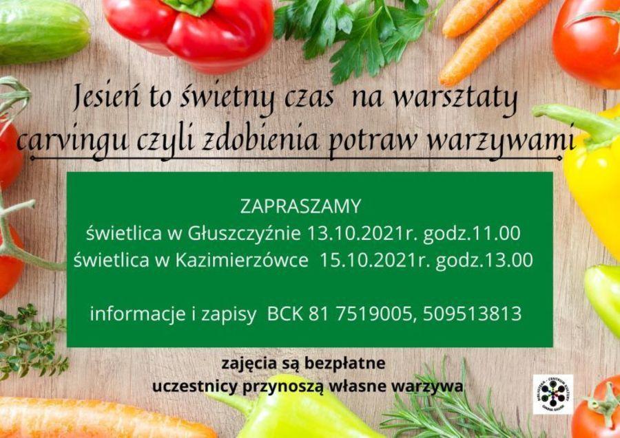 Plakat: Jesień to świetny czas na warsztaty carvingu czyli zdobienia potraw warzywami ZAPRASZAMY świetlica w Głuszczyźnie 13.10.2021r. godz.11.00 świetlica w Kazimierzówce 15.10.2021r. godz.13.00 informacje i zapisy BCK 81 7519005, 509513813 zajęcia są bezpłatne uczestnicy przynoszą własne warzywa