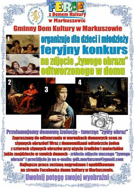 Plakat FERIE  Z Domem Kultury w Markuszowie Gminny Dom Kultury w Markuszowie organizuje dla dzieci i młodzieży feryjny konkurs na zdjęcie żywego obrazu odtworzonego w domu 4 Przełamujemy domową izolację - tworząc