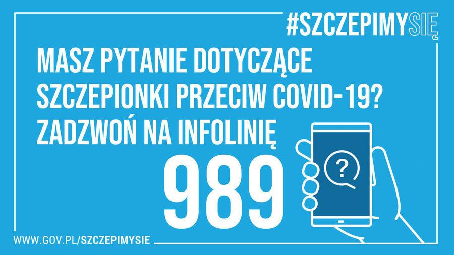 Napis: #SZCZEPIMYSIĘ MASZ PYTANIE DOTYCZĄCE SZCZEPIONKI PRZECIW COVID-19? ZADZWOŃ NA INFOLINIĘ 989 wwW.GOV.PL/SZCZEPIMYSIE