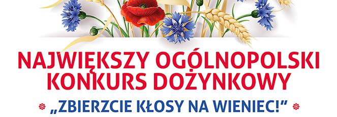 """Rusza największy ogólnopolski konkurs dożynkowy """"ZBIERZCIE KŁOSY NA WIENIEC!"""""""