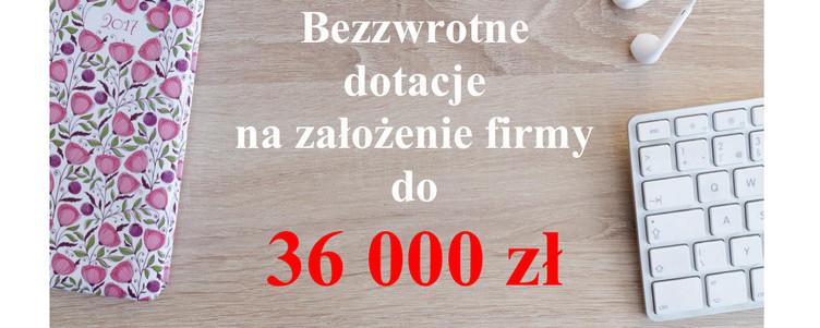 Zdobądź aż 36 000 zł bezzwrotnej dotacji na założenie firmy!