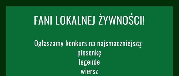Napis na zielonym tle - fani lokalnej żynosci - Ogłaszamy konkurs na najsmaczniejszą: piosenkę, legendę, wiersz