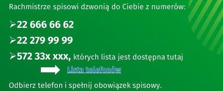 Grafika- napisy na zielonym tle: Rachmistrze spisowi dzwonią do Ciebie z numerów: 22 666 66 62 22 279 99 99 572 33x xxx, których lista jest dostępna tutaj