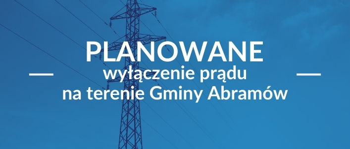Niebieskie tło z linią energetyczną, napis Planowane wyłączenie prądu na terenie Gminy Abramów