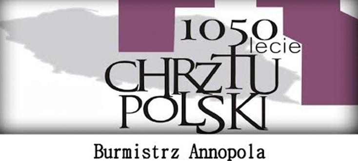 Burmistrz Annopola Wiesław Liwiński zaprasza na Obchody 1050 Rocznicy Chrztu Polski