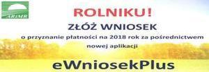 Rolniku Złóż Wniosek o przyznanie płatności na 2018 rok za pośrednictwem nowej aplikacji eWniosekPlus
