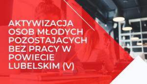 Napis na czerwonym tle aktywizacja osob mlodych pozostajacych bez pracy w powiecie lubelskim (V)