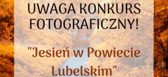 """Fragment grafiki napisy"""" UWAGA KONKURS FOTOGRAFICZNY! """"JESIEŃ W POWIECIE LUBELSKIM""""  na tle jesiennych drzew"""