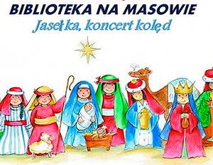 Noworoczne spotkanie - Biblioteka na Masowie zaprasza na Jasełka i koncert kolęd