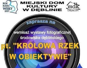 """Wernisaż wystawy fotograficznej środowiska dęblińskiego pt. """"Królowa rzek w obiektywie""""."""