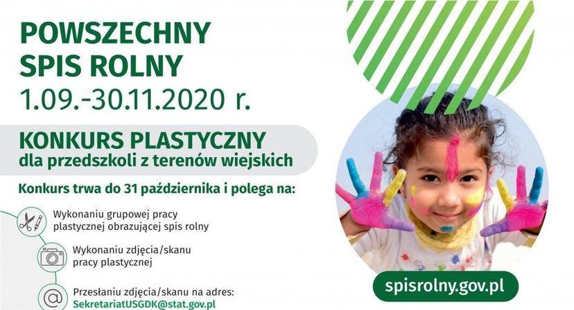 Grafika z napisami POWSZECHNY SPIS ROLNY 1.09.-30.11.2020 r. KONKURS PLASTYCZNY dla przedszkoli z terenów wiejskich Konkurs trwa do 31 października i polega na: Wykonaniu grupowej pracy plastycznej obrazującej spis rolny Wykonaniu zdjęcia/skanu pracy plastycznej spisrolny.gov.pl Przesłaniu zdjęcia/skanu na adres: SekretariatUSGDK@stat.gov.pl