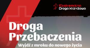 Grafika z napisem Ekstremalna Droga KrzyŻowa Droga Przebaczenia Wyjdź z mroku do nowego życia