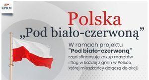 """Grafika  KPRM Polska """"Pod biało-czerwoną"""" W ramach projektu """"Pod biało-czerwonq"""" rząd sfinansuje zakup masztów i flag w każdej z gmin w Polsce, której mieszkańcy dołączą do akcji."""