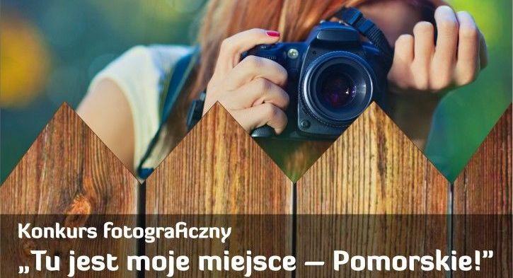 """Kawałek plakatu  Konkurs fotograficzny """"Tu jest moje miejsce – Pomorskie!"""""""