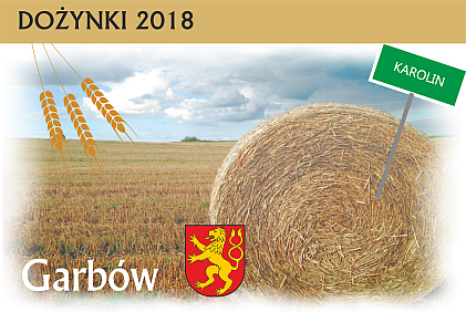 Wójt Gminy Garbów Kazimierz Firlej oraz Mieszkańcy Karolina serdecznie zapraszają Dożynki 2018