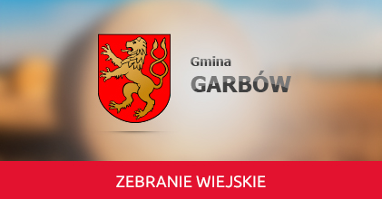 Zebranie Wiejskie Sołectw Garbów I i Garbów II - 23 września 2020 roku o godzinie 17:00