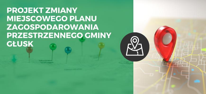 Projekt zmiany miejscowego planu zagospodarowania przestrzennego gminy Głusk - etap  I wraz z prognoza oddziaływania na środowisko